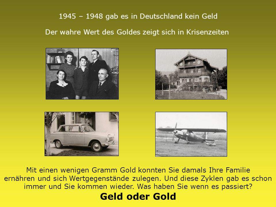 1945 – 1948 gab es in Deutschland kein Geld Der wahre Wert des Goldes zeigt sich in Krisenzeiten Mit einen wenigen Gramm Gold konnten Sie damals Ihre