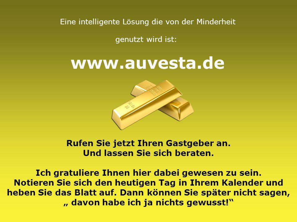 Eine intelligente Lösung die von der Minderheit genutzt wird ist: www.auvesta.de Rufen Sie jetzt Ihren Gastgeber an. Und lassen Sie sich beraten. Ich