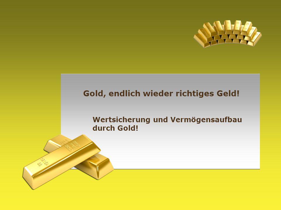 Gold, endlich wieder richtiges Geld! Wertsicherung und Vermögensaufbau durch Gold!