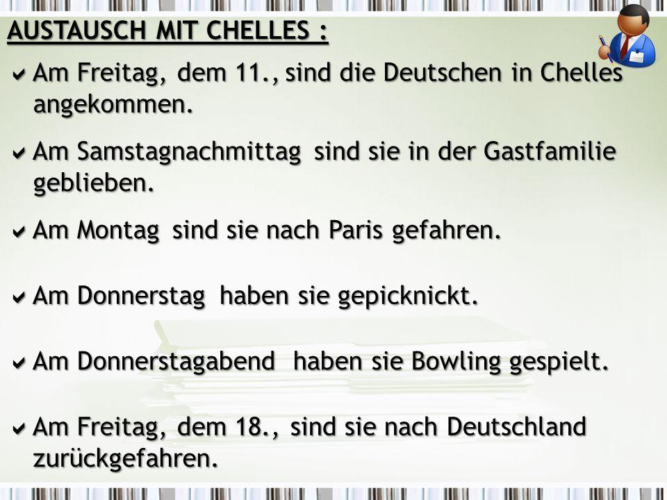  Am Freitag, dem 11., AUSTAUSCH MIT CHELLES : sind die Deutschen in Chelles angekommen.