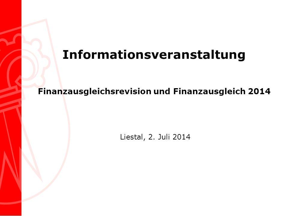 Informationsveranstaltung Finanzausgleichsrevision und Finanzausgleich 2014 Liestal, 2. Juli 2014