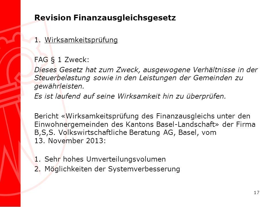 Revision Finanzausgleichsgesetz 1.Wirksamkeitsprüfung FAG § 1 Zweck: Dieses Gesetz hat zum Zweck, ausgewogene Verhältnisse in der Steuerbelastung sowi