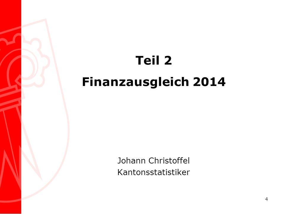 Teil 2 Finanzausgleich 2014 Johann Christoffel Kantonsstatistiker 4