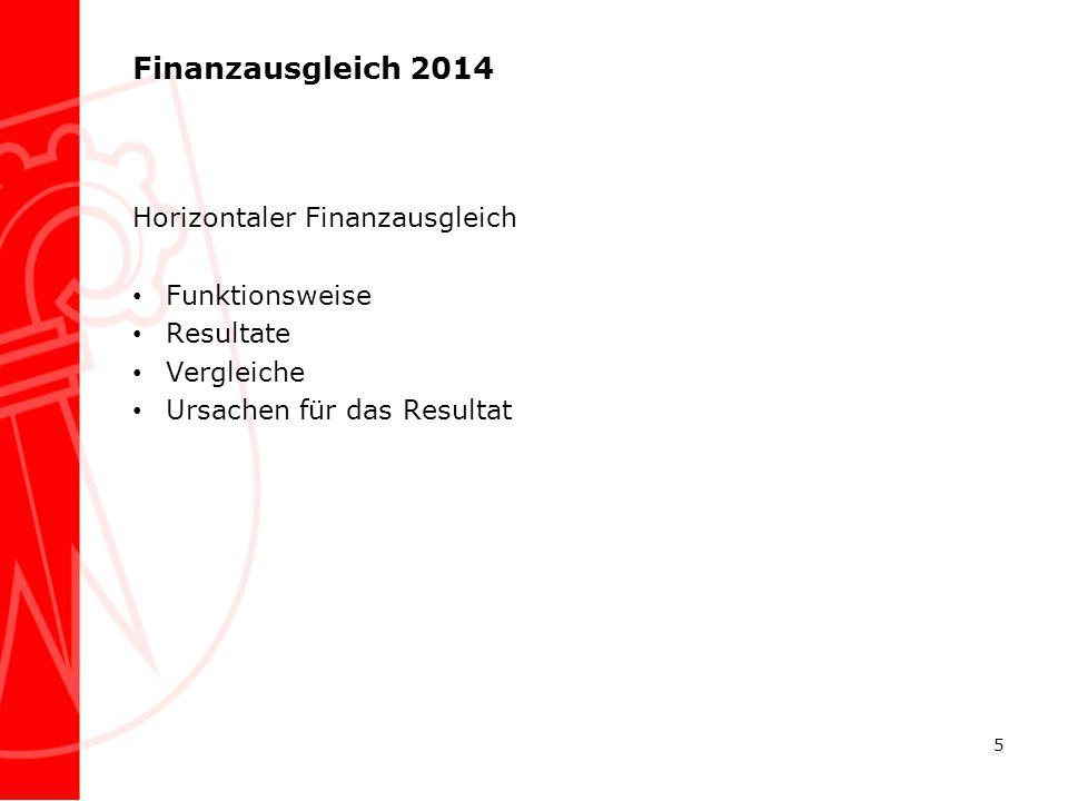Finanzausgleich 2014 Horizontaler Finanzausgleich Funktionsweise Resultate Vergleiche Ursachen für das Resultat 5
