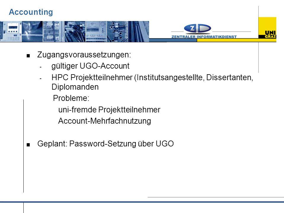 Accounting  Zugangsvoraussetzungen: - gültiger UGO-Account - HPC Projektteilnehmer (Institutsangestellte, Dissertanten, Diplomanden Probleme: uni-fremde Projektteilnehmer Account-Mehrfachnutzung  Geplant: Password-Setzung über UGO