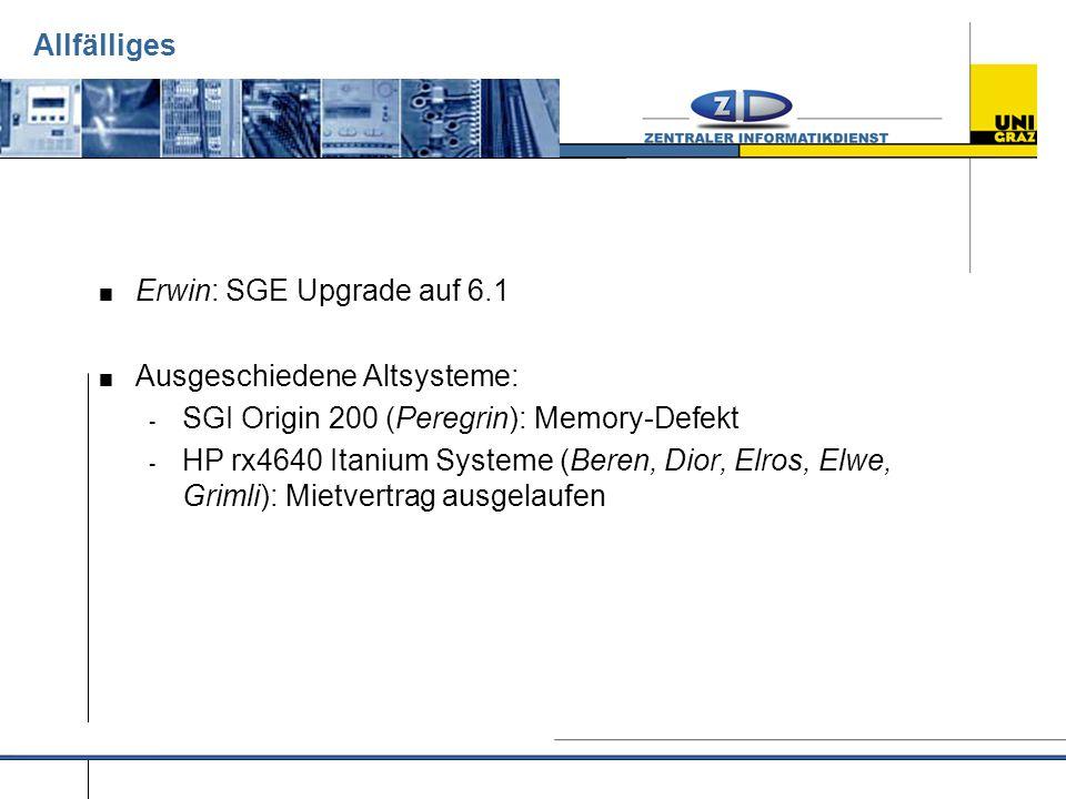 Allfälliges  Erwin: SGE Upgrade auf 6.1  Ausgeschiedene Altsysteme: - SGI Origin 200 (Peregrin): Memory-Defekt - HP rx4640 Itanium Systeme (Beren, D
