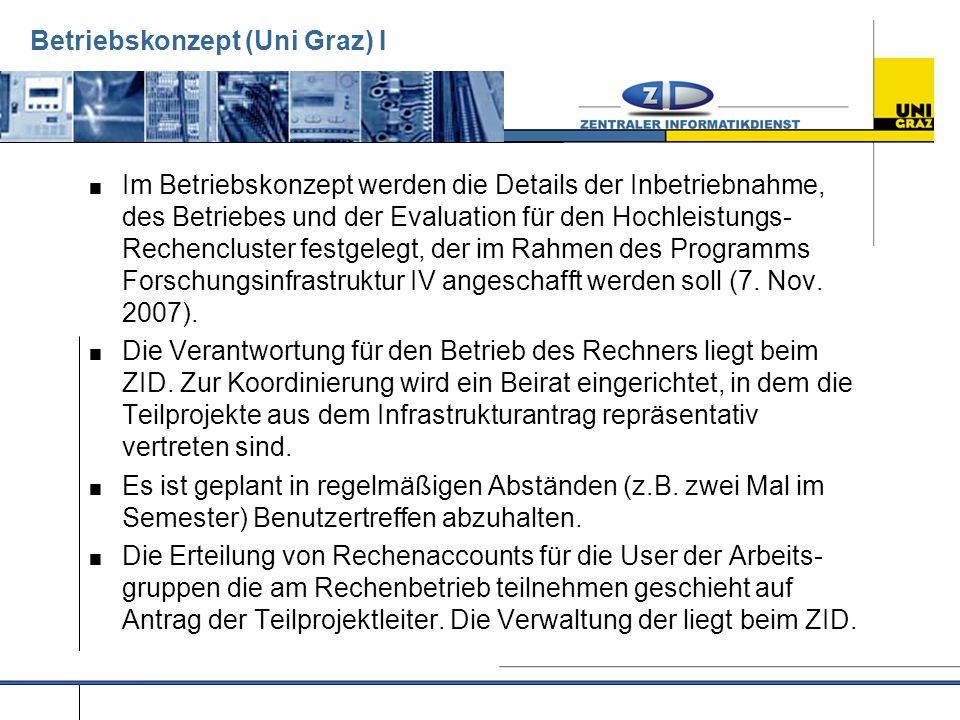 Betriebskonzept (Uni Graz) I  Im Betriebskonzept werden die Details der Inbetriebnahme, des Betriebes und der Evaluation für den Hochleistungs- Rechencluster festgelegt, der im Rahmen des Programms Forschungsinfrastruktur IV angeschafft werden soll (7.