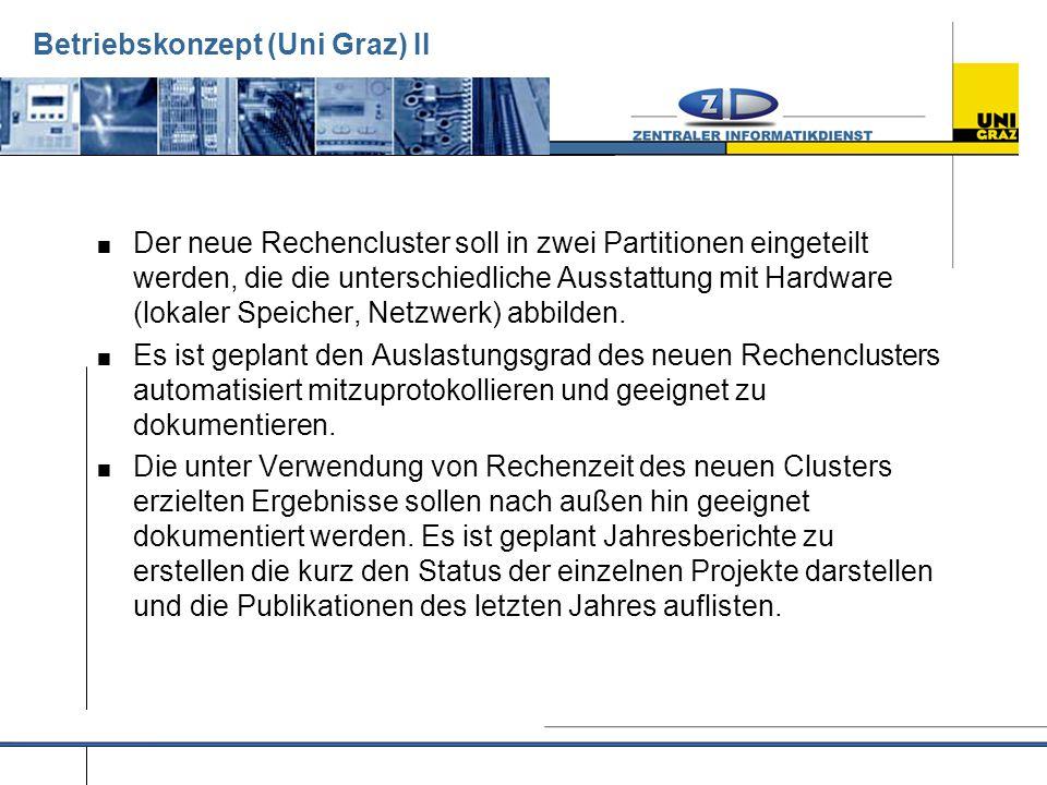 Betriebskonzept (Uni Graz) II  Der neue Rechencluster soll in zwei Partitionen eingeteilt werden, die die unterschiedliche Ausstattung mit Hardware (lokaler Speicher, Netzwerk) abbilden.