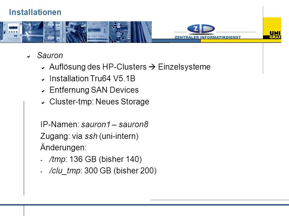 Installationen  Sauron  Auflösung des HP-Clusters  Einzelsysteme  Installation Tru64 V5.1B  Entfernung SAN Devices  Cluster-tmp: Neues Storage IP-Namen: sauron1 – sauron8 Zugang: via ssh (uni-intern) Änderungen: - /tmp: 136 GB (bisher 140) - /clu_tmp: 300 GB (bisher 200)