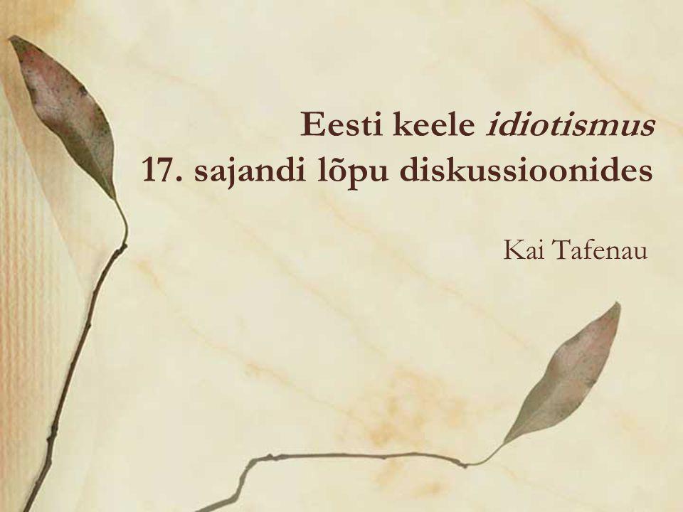 Eesti keele idiotismus 17. sajandi lõpu diskussioonides Kai Tafenau