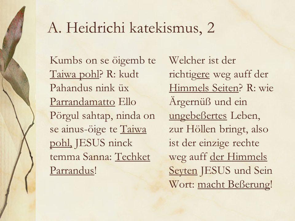 A. Heidrichi katekismus, 2 Kumbs on se öigemb te Taiwa pohl.
