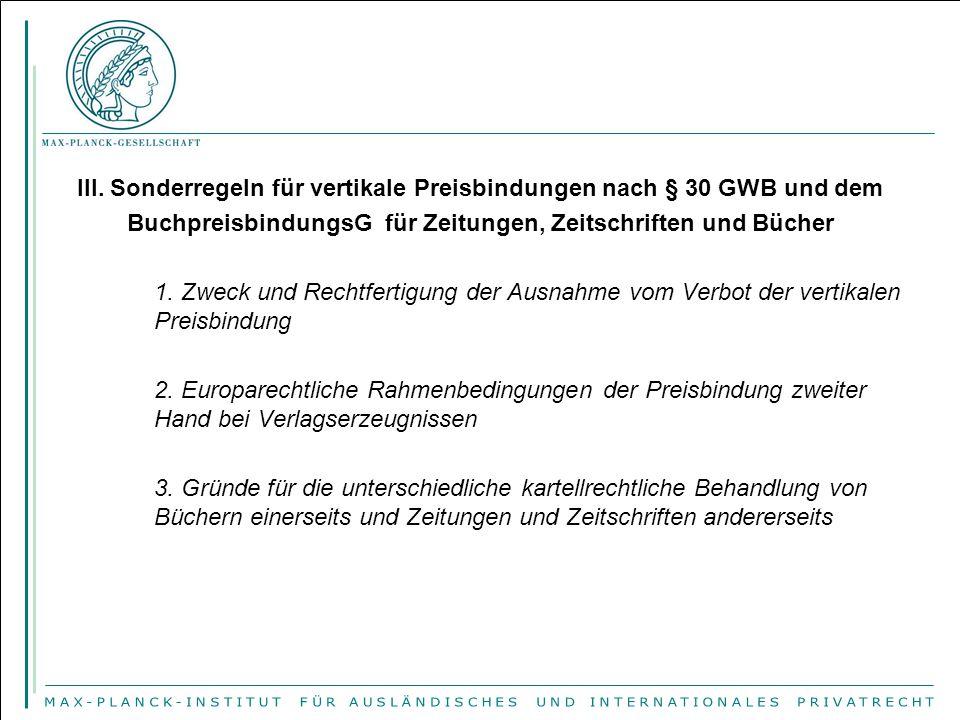III. Sonderregeln für vertikale Preisbindungen nach § 30 GWB und dem BuchpreisbindungsG für Zeitungen, Zeitschriften und Bücher 1. Zweck und Rechtfert