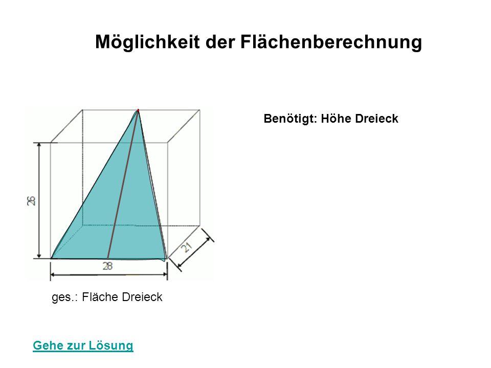 Benötigt: Höhe Dreieck ges.: Fläche Dreieck Möglichkeit der Flächenberechnung Gehe zur Lösung