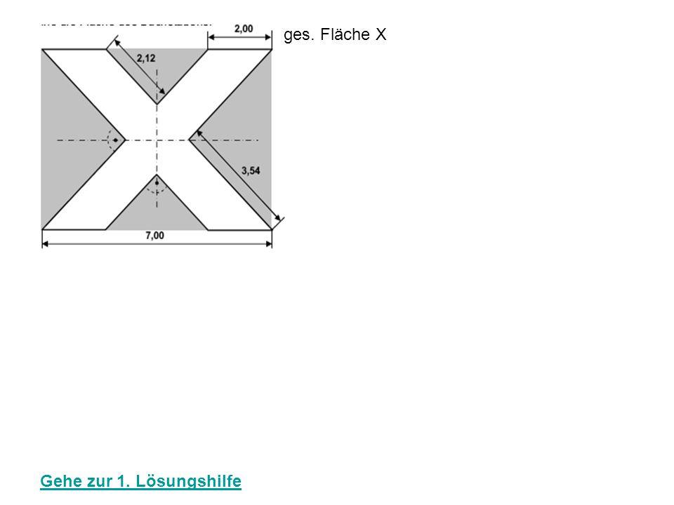 ges. Fläche X Gehe zur 1. Lösungshilfe