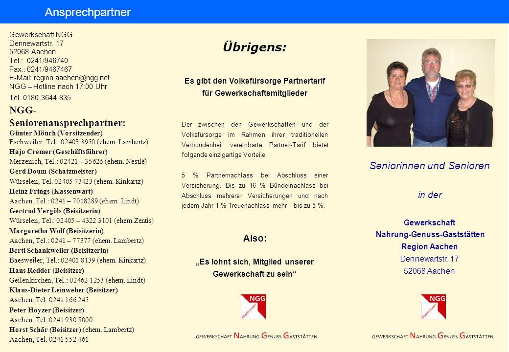 Gewerkschaft NGG Dennewartstr. 17 52068 Aachen Tel.: 0241/946740 Fax.: 0241/9467467 E-Mail: region.aachen@ngg.net NGG – Hotline nach 17:00 Uhr Tel. 01