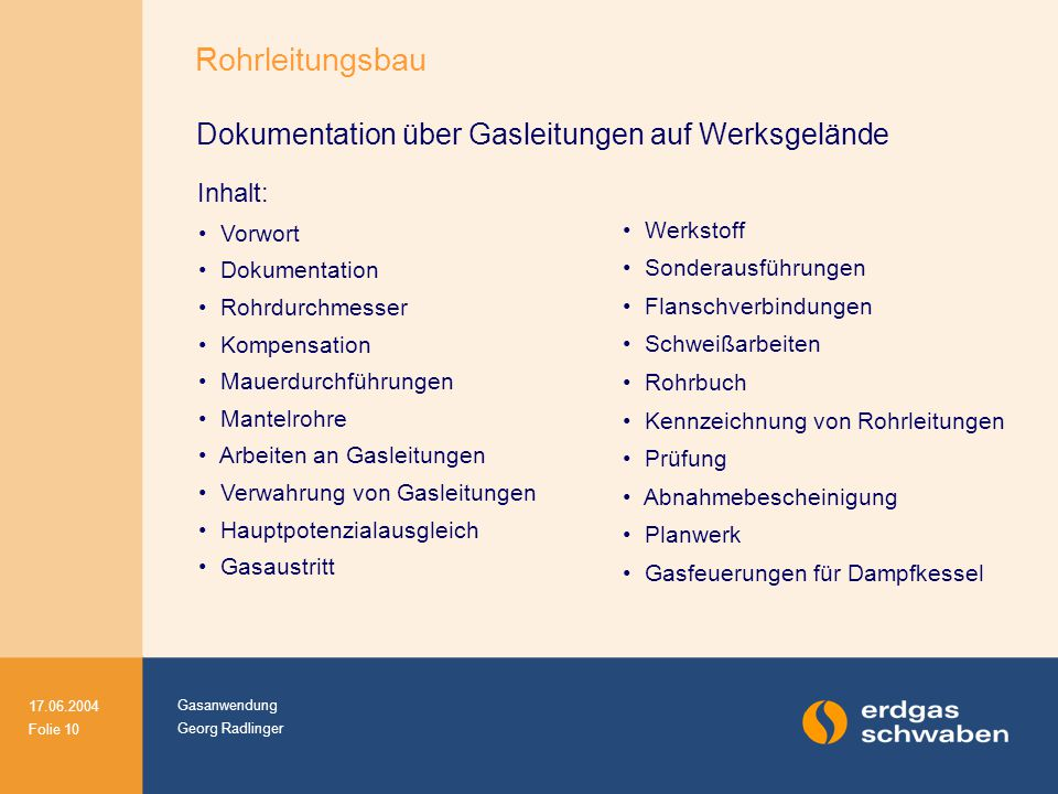 Gasanwendung Georg Radlinger 17.06.2004 Folie 10 Dokumentation über Gasleitungen auf Werksgelände Inhalt: Vorwort Dokumentation Rohrdurchmesser Kompen