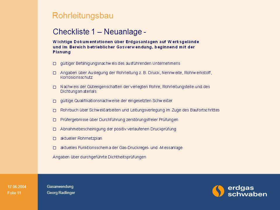 Gasanwendung Georg Radlinger 17.06.2004 Folie 11 Checkliste 1 – Neuanlage - Rohrleitungsbau