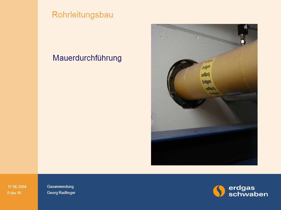 Gasanwendung Georg Radlinger 17.06.2004 Folie 16 Rohrleitungsbau Mauerdurchführung