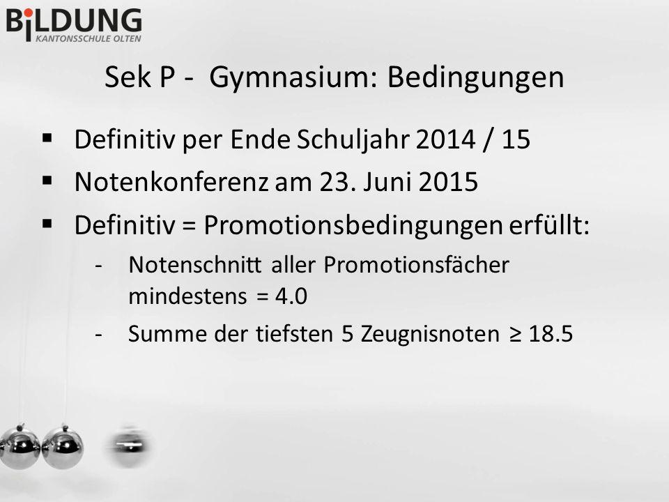 Sek P - Gymnasium: Bedingungen  Definitiv per Ende Schuljahr 2014 / 15  Notenkonferenz am 23.