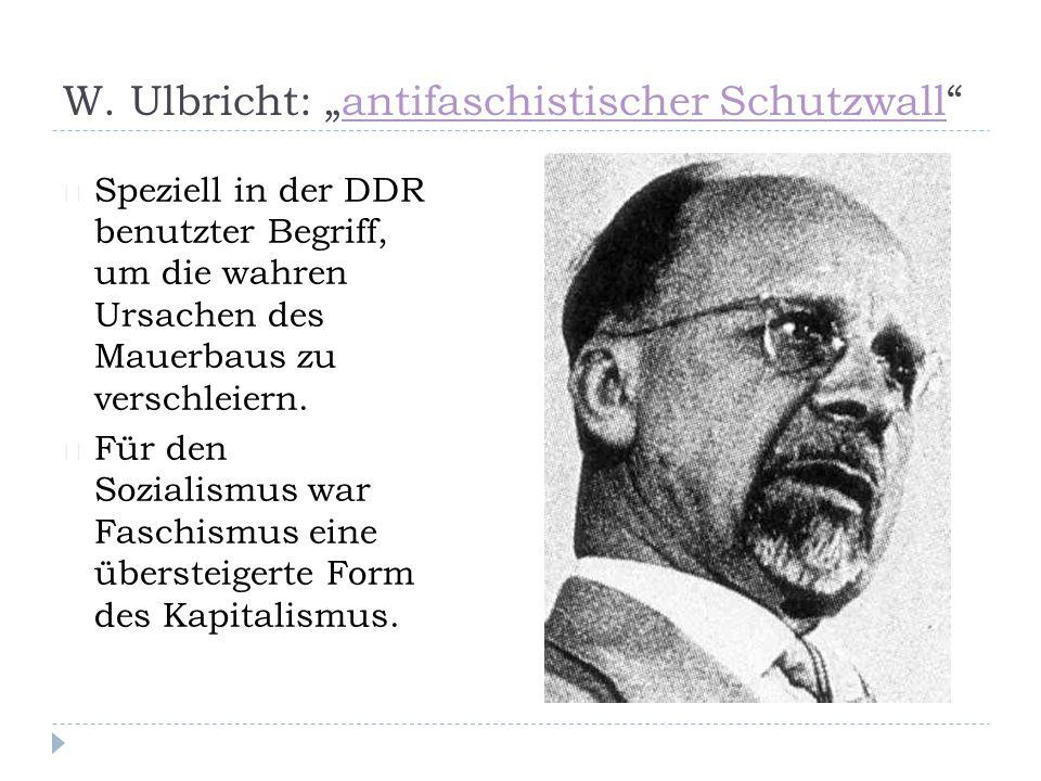 """W. Ulbricht: """"antifaschistischer Schutzwall""""antifaschistischer Schutzwall ☞ Speziell in der DDR benutzter Begriff, um die wahren Ursachen des Mauerbau"""