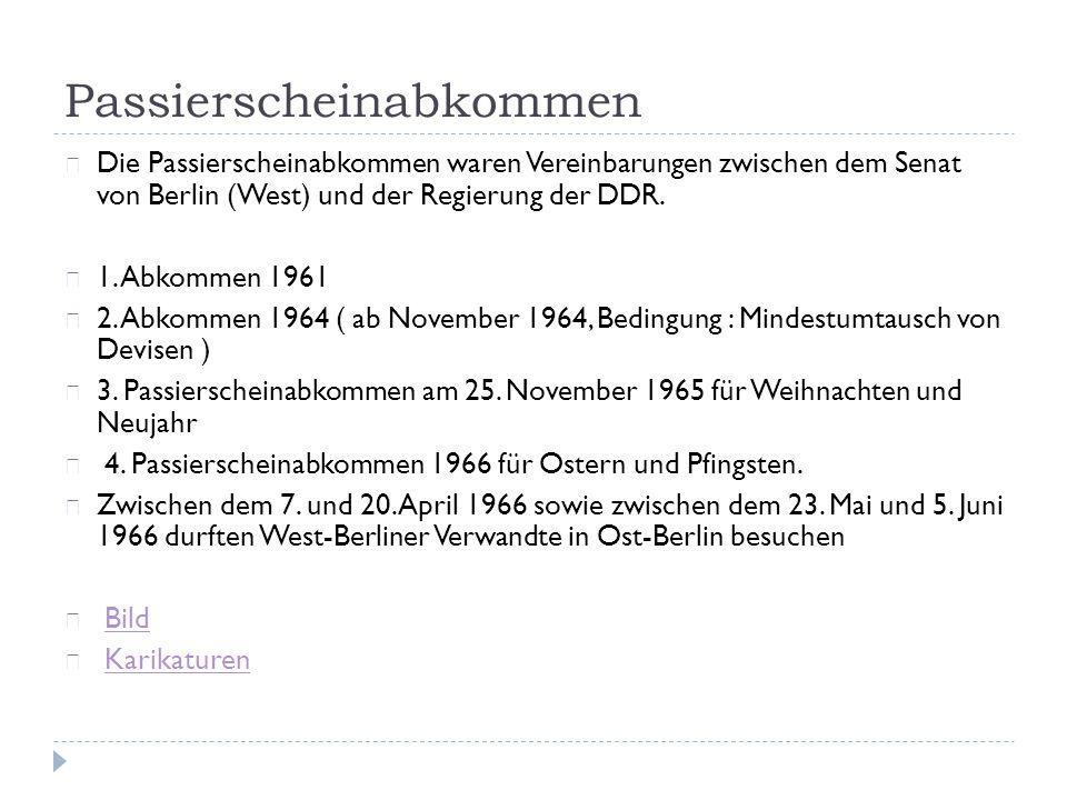 Passierscheinabkommen ☞ Die Passierscheinabkommen waren Vereinbarungen zwischen dem Senat von Berlin (West) und der Regierung der DDR.
