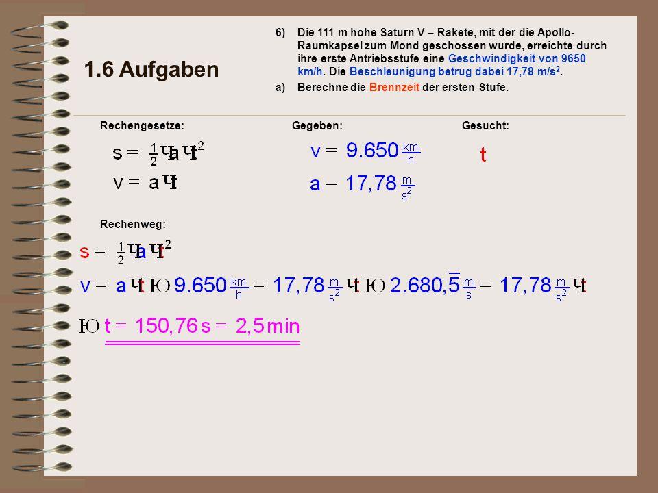 Rechenweg: Gegeben: 1.6 Aufgaben Rechengesetze: 6) a) Gesucht: Die 111 m hohe Saturn V – Rakete, mit der die Apollo- Raumkapsel zum Mond geschossen wu