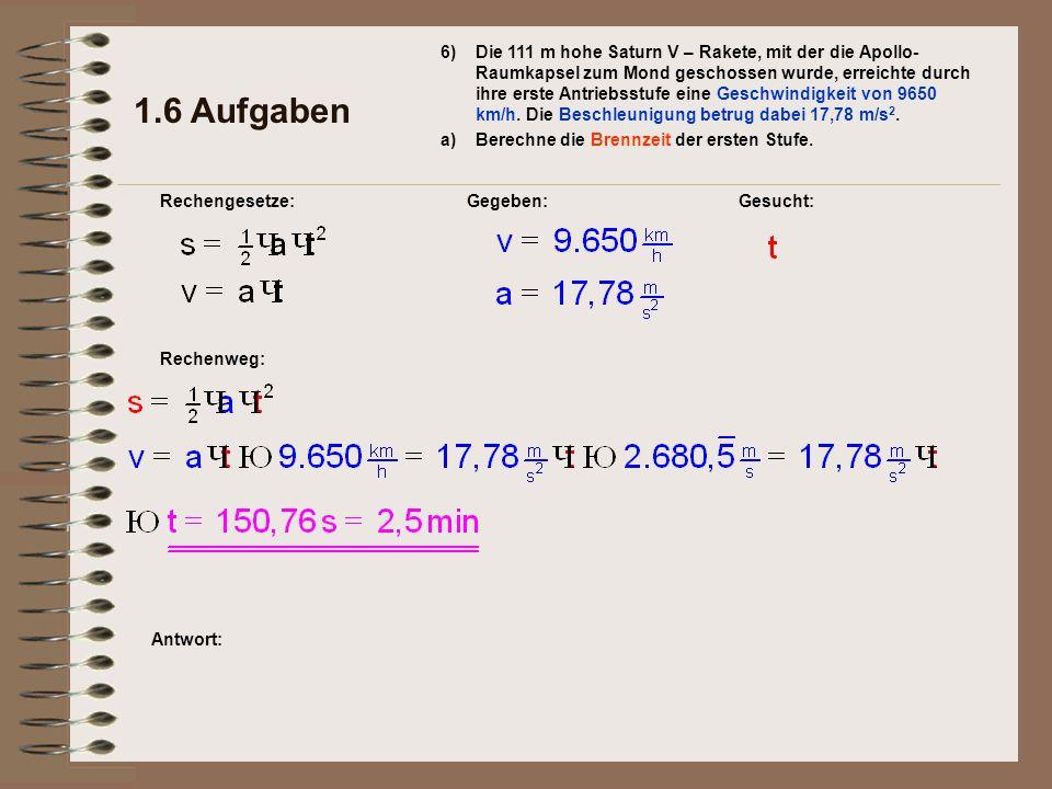 Antwort: Rechenweg: Gegeben: 1.6 Aufgaben Rechengesetze: 6) a) Gesucht: Die 111 m hohe Saturn V – Rakete, mit der die Apollo- Raumkapsel zum Mond gesc