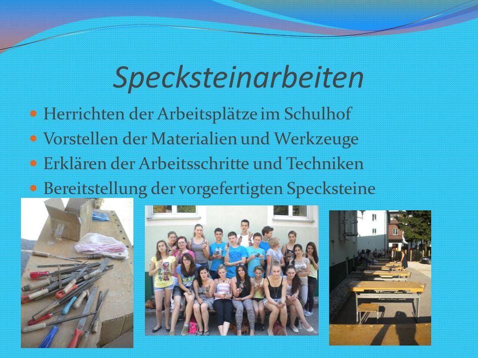 Specksteinarbeiten Herrichten der Arbeitsplätze im Schulhof Vorstellen der Materialien und Werkzeuge Erklären der Arbeitsschritte und Techniken Bereitstellung der vorgefertigten Specksteine