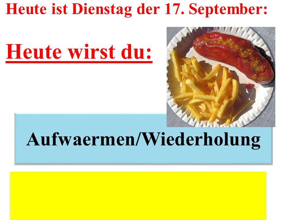 Heute ist Dienstag der 17. September: Heute wirst du: Aufwaermen/Wiederholung