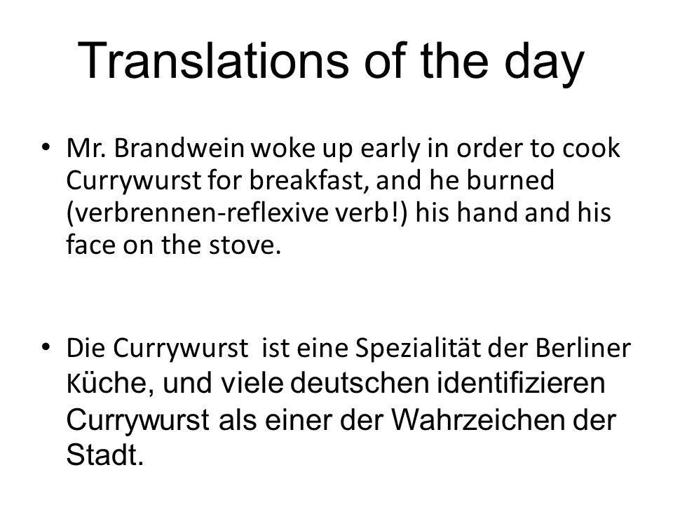 Herr Brandwein wachte früh auf, um Frühstuck zu kochen, und er verbrannte sich seine Hand und sein Gesicht an dem Hert.