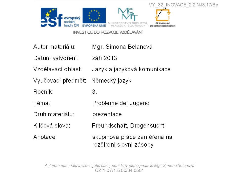 Autorem materiálu a všech jeho částí, není-li uvedeno jinak, je Mgr. Simona Belanová CZ.1.07/1.5.00/34.0501 VY_32_INOVACE_2.2.NJ3.17/Be