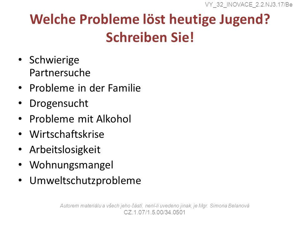Erklären Sie mündlich folgende Begriffe: -e Entfremdung -e Konsumgesellschaft -e Rentenreform -e Kinderarbeit -e Natalität -r Dealer -r Rassismus -odcizení -konzumní společnost -penzijní reforma -dětská práce -porodnost -překupník drog -rasizmus VY_32_INOVACE_2.2.NJ3.17/Be Autorem materiálu a všech jeho částí, není-li uvedeno jinak, je Mgr.