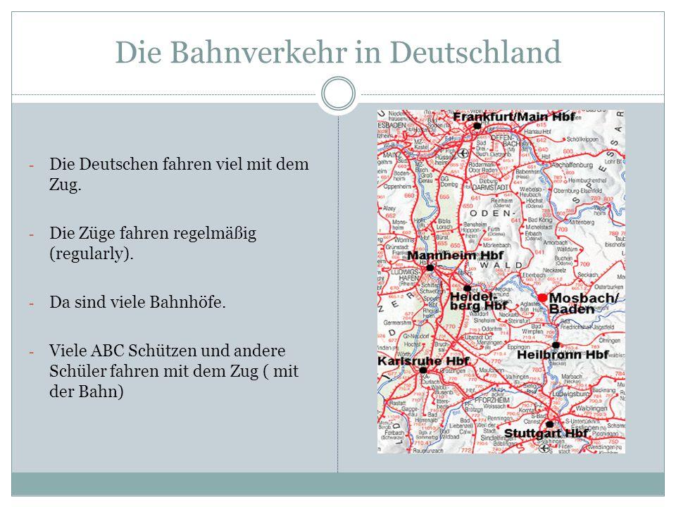 Die Bahnverkehr in Deutschland - Die Deutschen fahren viel mit dem Zug. - Die Züge fahren regelmäßig (regularly). - Da sind viele Bahnhöfe. - Viele AB