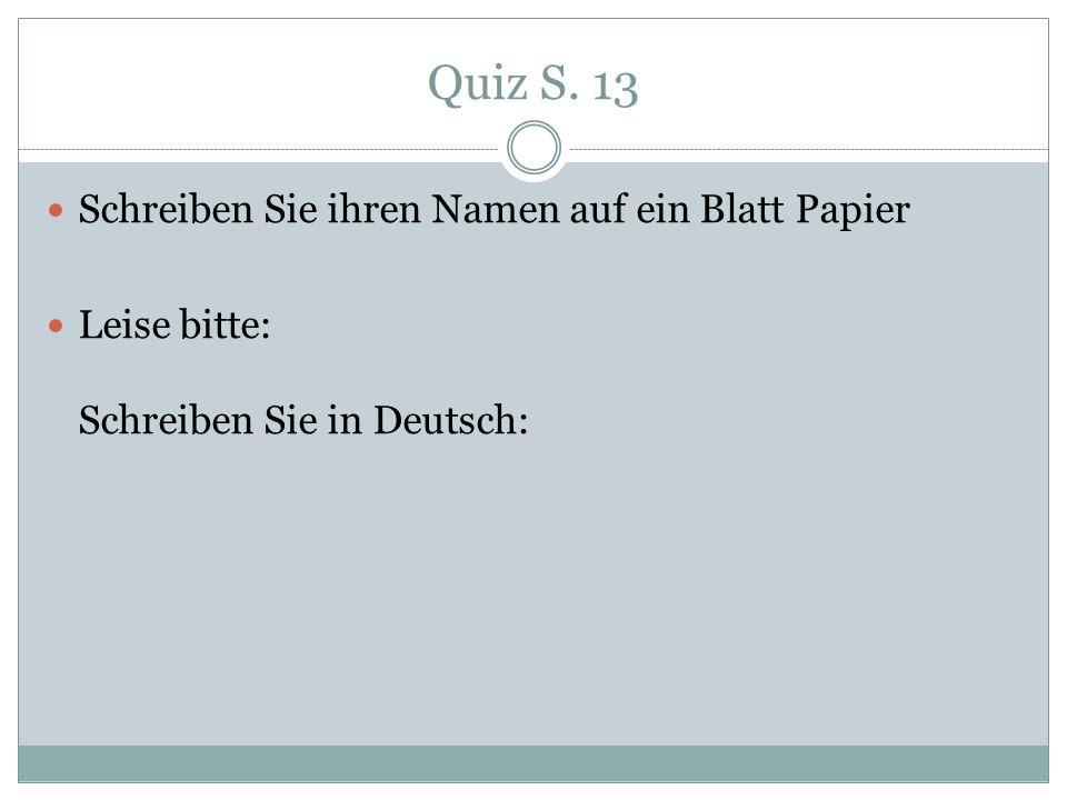 Quiz S. 13 Schreiben Sie ihren Namen auf ein Blatt Papier Leise bitte: Schreiben Sie in Deutsch: