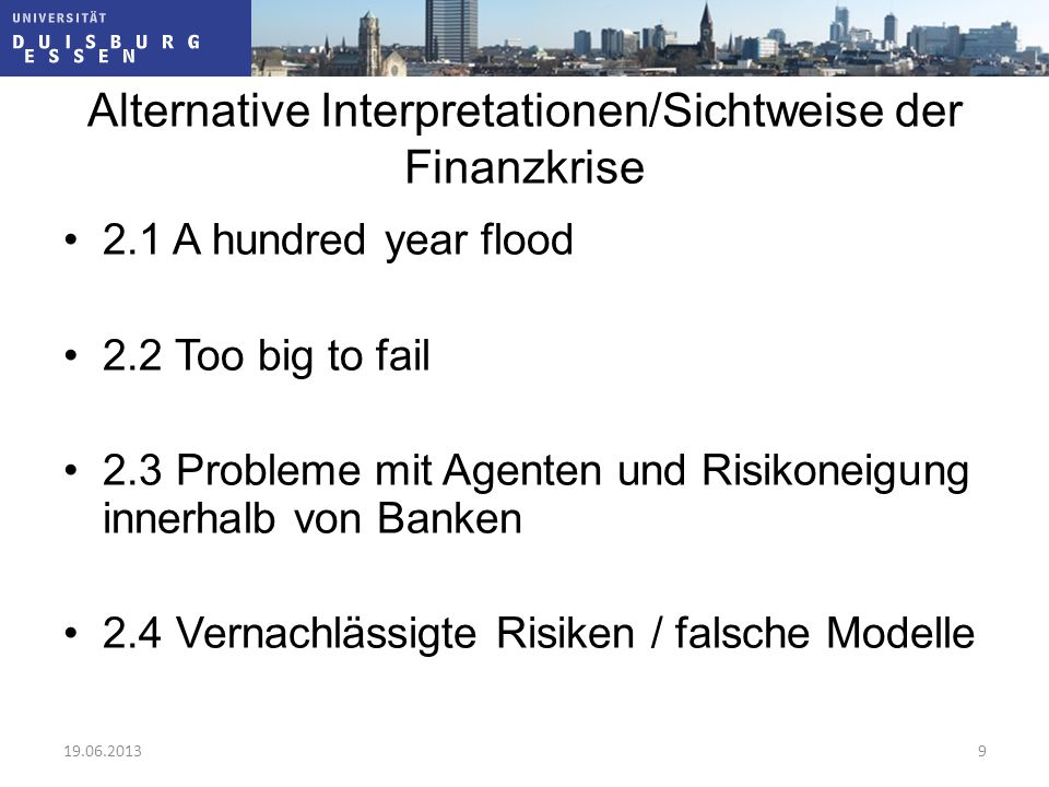 Alternative Interpretationen/Sichtweise der Finanzkrise 2.1 A hundred year flood 2.2 Too big to fail 2.3 Probleme mit Agenten und Risikoneigung innerh