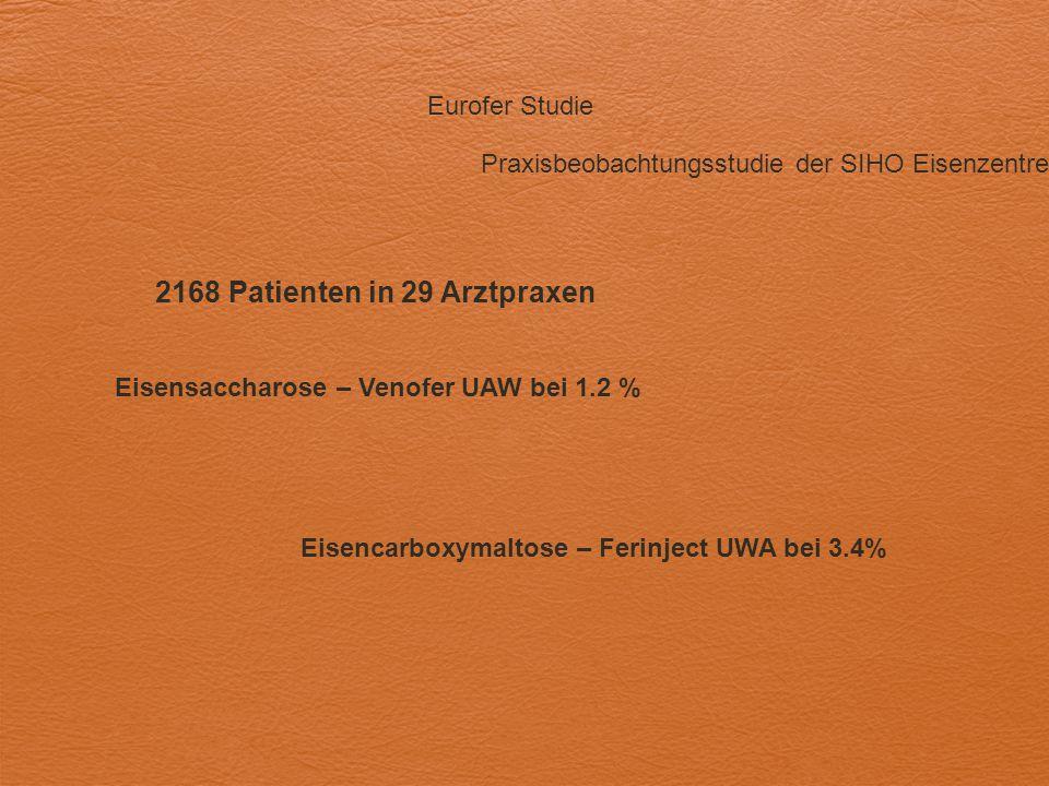 Eurofer Studie 2168 Patienten in 29 Arztpraxen Praxisbeobachtungsstudie der SIHO Eisenzentren Eisensaccharose – Venofer UAW bei 1.2 % Eisencarboxymalt