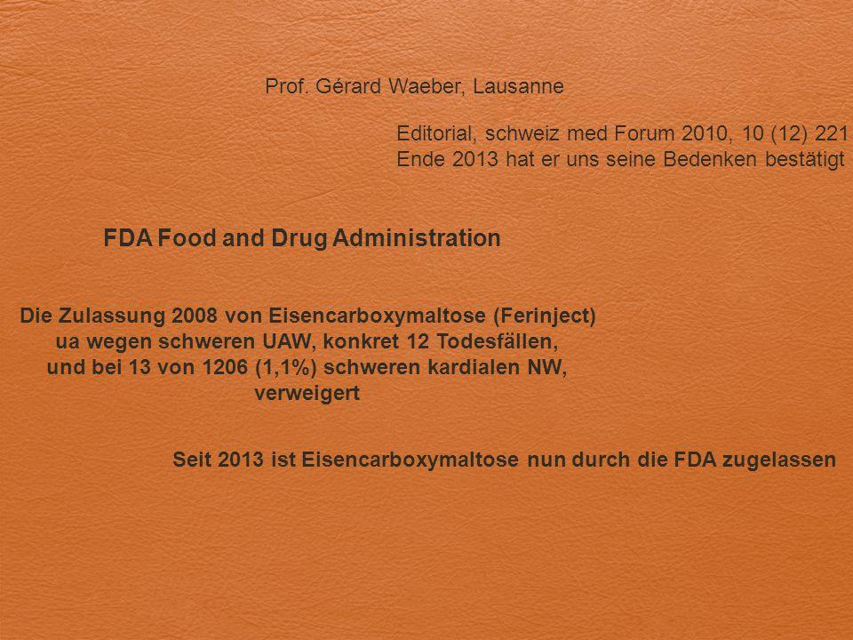 Prof. Gérard Waeber, Lausanne FDA Food and Drug Administration Editorial, schweiz med Forum 2010, 10 (12) 221 Ende 2013 hat er uns seine Bedenken best