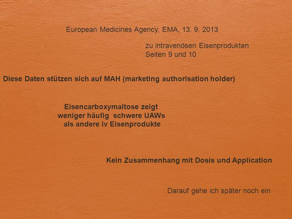 European Medicines Agency, EMA, 13. 9. 2013 zu intravenösen Eisenprodukten Seiten 9 und 10 Diese Daten stützen sich auf MAH (marketing authorisation h