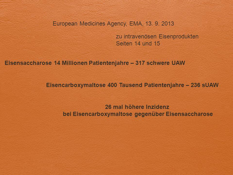 European Medicines Agency, EMA, 13. 9. 2013 zu intravenösen Eisenprodukten Seiten 14 und 15 Eisensaccharose 14 Millionen Patientenjahre – 317 schwere