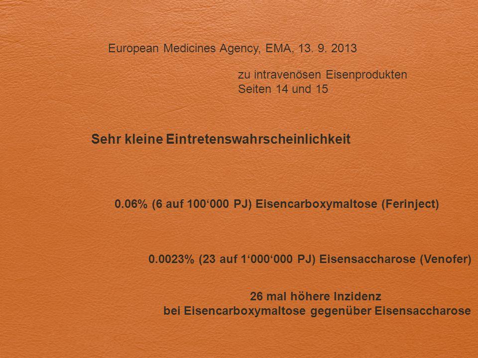 European Medicines Agency, EMA, 13. 9. 2013 zu intravenösen Eisenprodukten Seiten 14 und 15 Sehr kleine Eintretenswahrscheinlichkeit 0.06% (6 auf 100'
