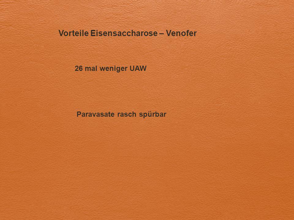 Vorteile Eisensaccharose – Venofer 26 mal weniger UAW Paravasate rasch spürbar
