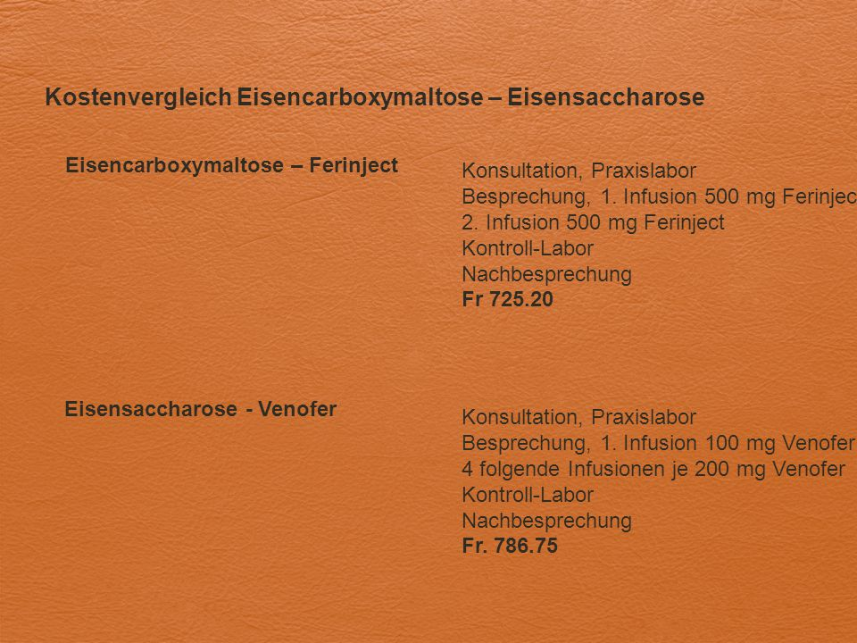 Kostenvergleich Eisencarboxymaltose – Eisensaccharose Eisencarboxymaltose – Ferinject Eisensaccharose - Venofer Konsultation, Praxislabor Besprechung,