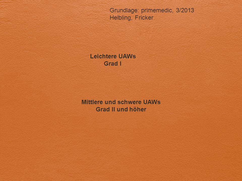 Grundlage: primemedic, 3/2013 Helbling, Fricker Leichtere UAWs Grad I Mittlere und schwere UAWs Grad II und höher
