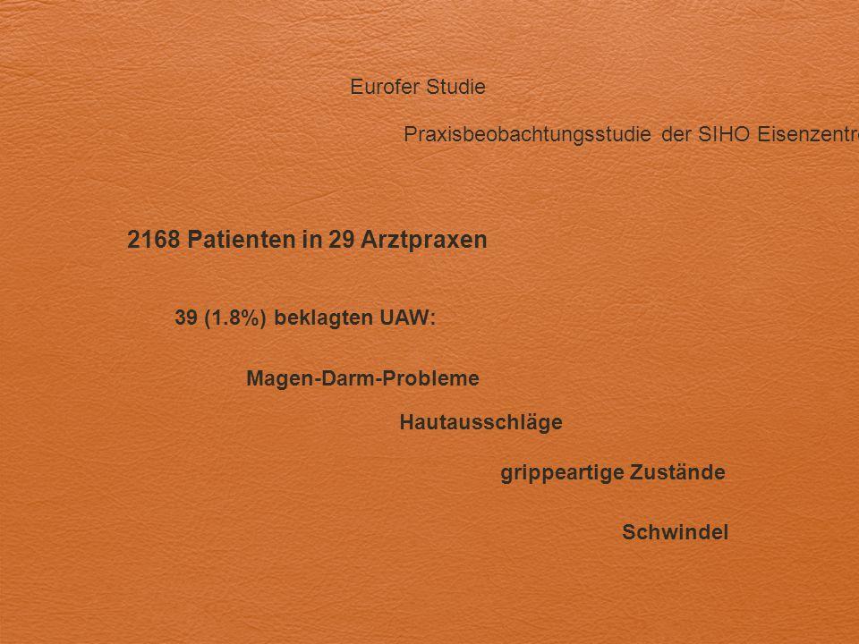 Eurofer Studie 2168 Patienten in 29 Arztpraxen Praxisbeobachtungsstudie der SIHO Eisenzentren 39 (1.8%) beklagten UAW: Magen-Darm-Probleme Hautausschl