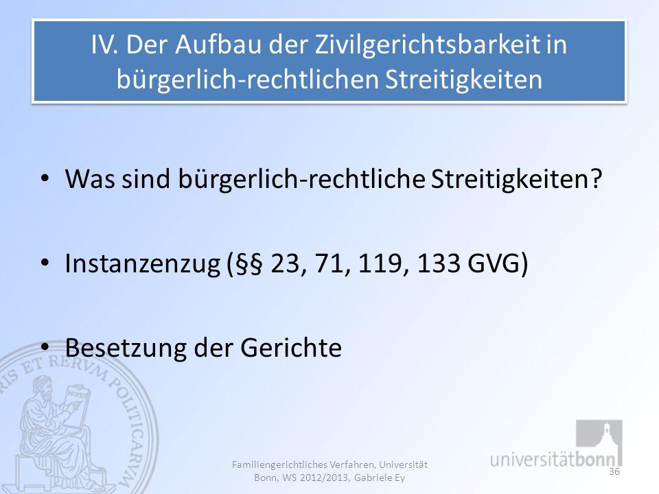 IV. Der Aufbau der Zivilgerichtsbarkeit in bürgerlich-rechtlichen Streitigkeiten Was sind bürgerlich-rechtliche Streitigkeiten? Instanzenzug (§§ 23, 7