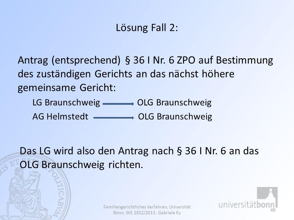 Lösung Fall 2: Antrag (entsprechend) § 36 I Nr. 6 ZPO auf Bestimmung des zuständigen Gerichts an das nächst höhere gemeinsame Gericht: LG Braunschweig