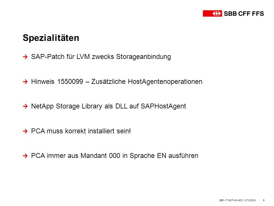 Spezialitäten 9  SAP-Patch für LVM zwecks Storageanbindung  Hinweis 1550099 – Zusätzliche HostAgentenoperationen  NetApp Storage Library als DLL auf SAPHostAgent  PCA muss korrekt installiert sein.
