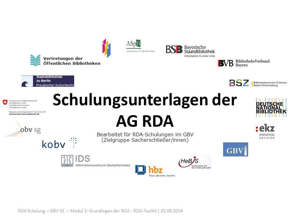 Schulungsunterlagen der AG RDA Bearbeitet für RDA-Schulungen im GBV (Zielgruppe Sacherschließer/innen) Vertretungen der Öffentlichen Bibliotheken RDA Schulung – GBV SE – Modul 1: Grundlagen der RDA - RDA-Toolkit | 01.09.2014