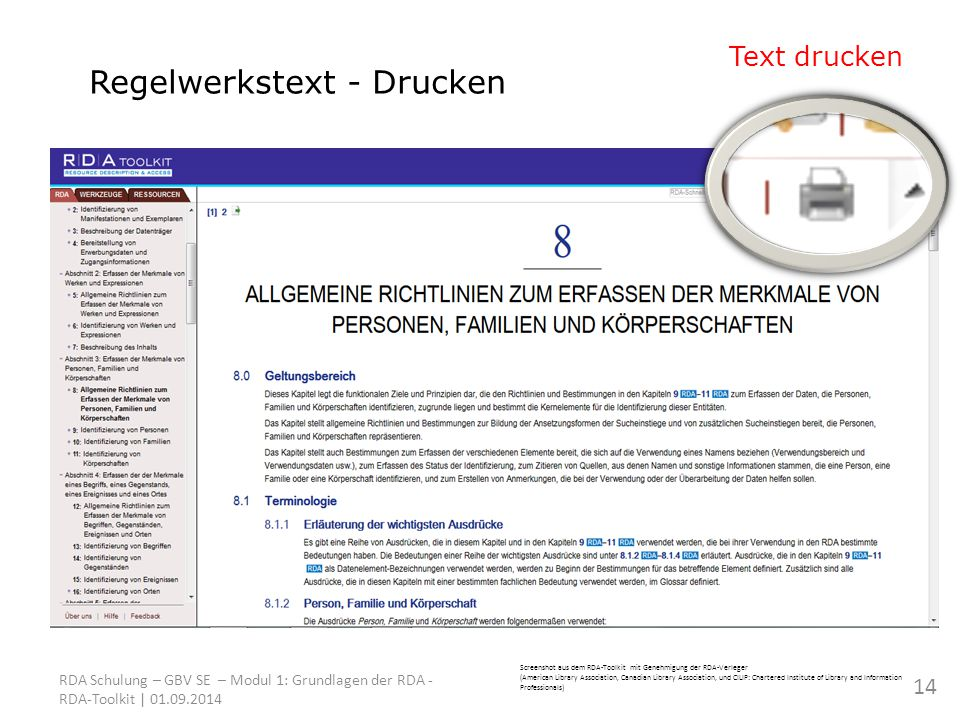 Screenshot aus dem RDA-Toolkit mit Genehmigung der RDA-Verleger (American Library Association, Canadian Library Association, und CILIP: Chartered Institute of Library and Information Professionals) RDA Schulung – GBV SE – Modul 1: Grundlagen der RDA - RDA-Toolkit | 01.09.2014 Regelwerkstext - Drucken Text drucken 14