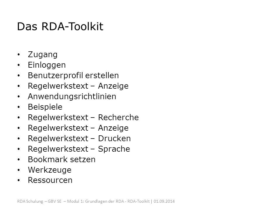 Das RDA-Toolkit Zugang Einloggen Benutzerprofil erstellen Regelwerkstext – Anzeige Anwendungsrichtlinien Beispiele Regelwerkstext – Recherche Regelwerkstext – Anzeige Regelwerkstext – Drucken Regelwerkstext – Sprache Bookmark setzen Werkzeuge Ressourcen RDA Schulung – GBV SE – Modul 1: Grundlagen der RDA - RDA-Toolkit | 01.09.2014